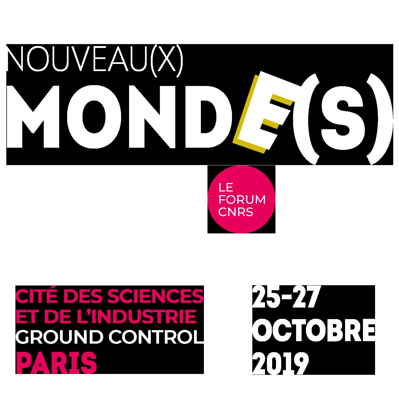 e forum du CNRS, « Nouveaux mondes » à la Cité des sciences et de l'industrie de Paris. Du 25 au 27 octobre 2019